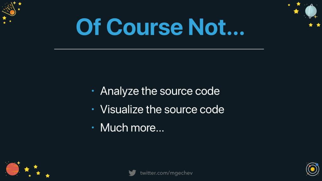 twitter.com/mgechev Of Course Not… • Analyze th...