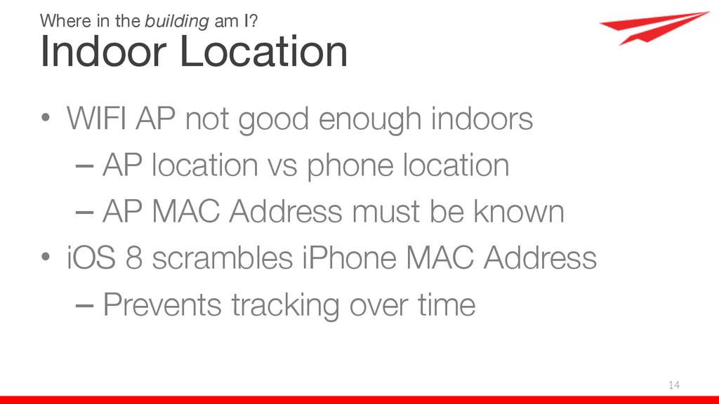 • WIFI AP not good enough indoors – AP location...