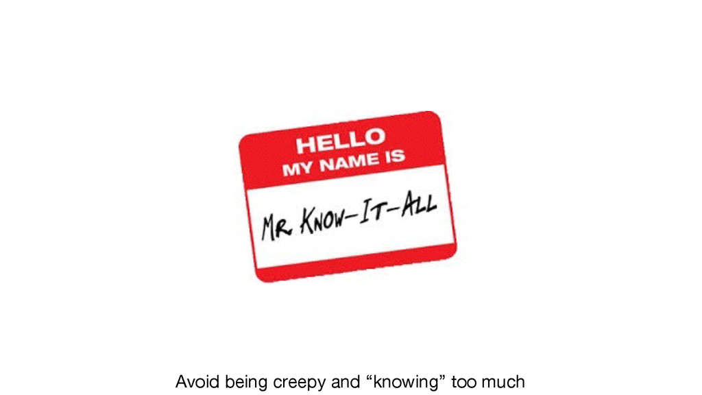 """Avoid being creepy and """"knowing"""" too much"""