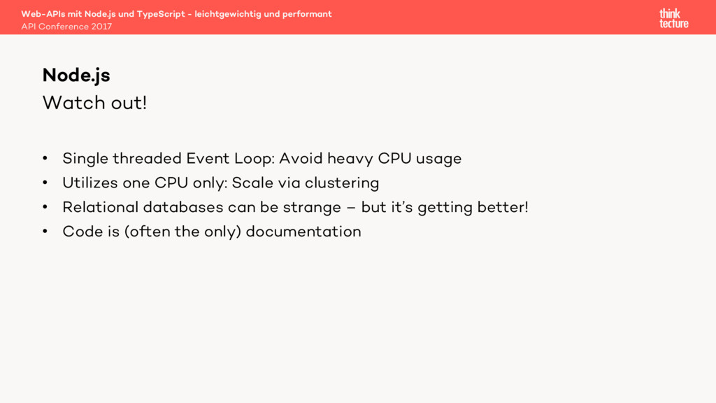 Watch out! • Single threaded Event Loop: Avoid ...