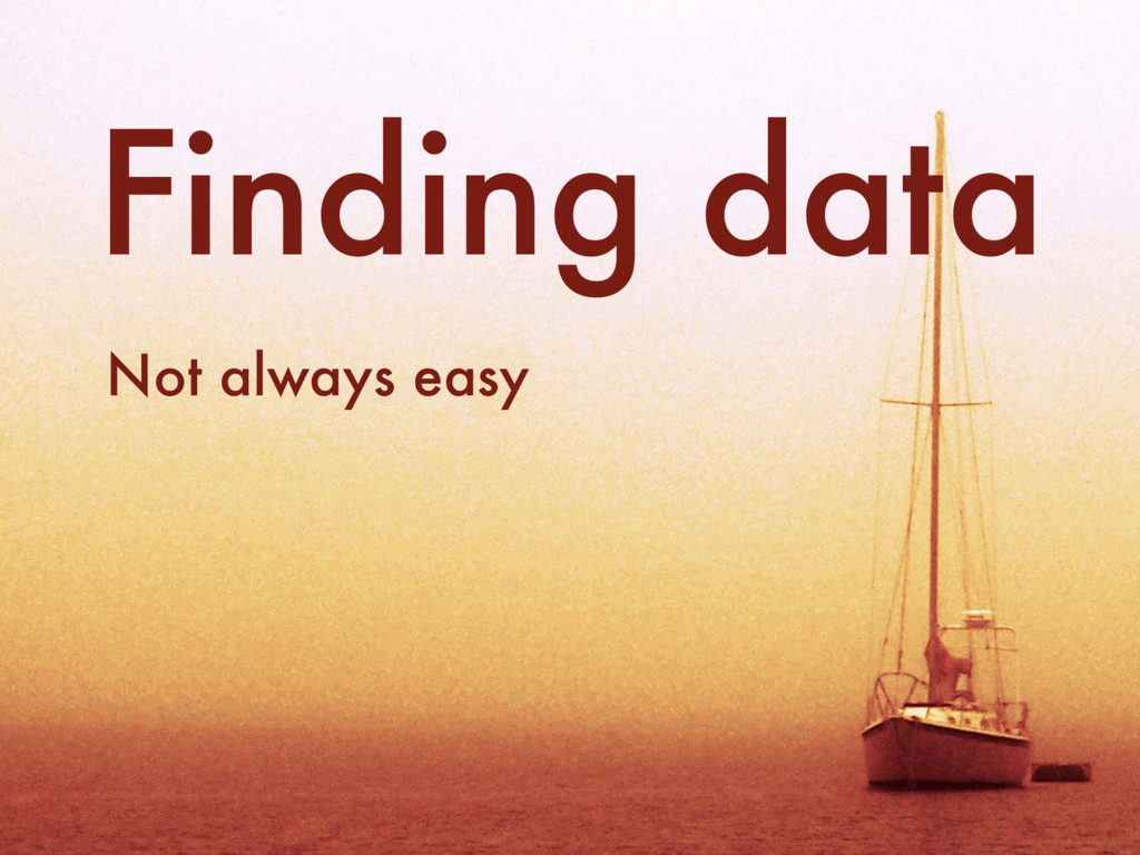 Finding data Not always easy