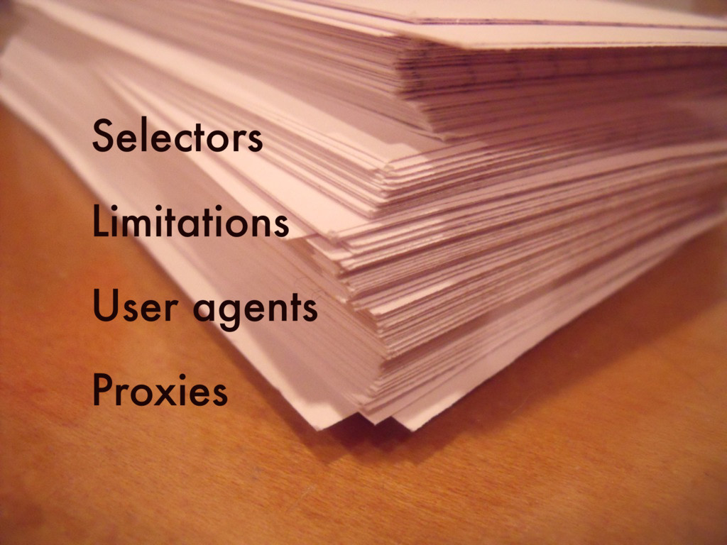 Selectors Limitations User agents Proxies