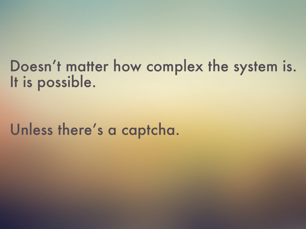 Doesn't matter how complex the system is. It is...