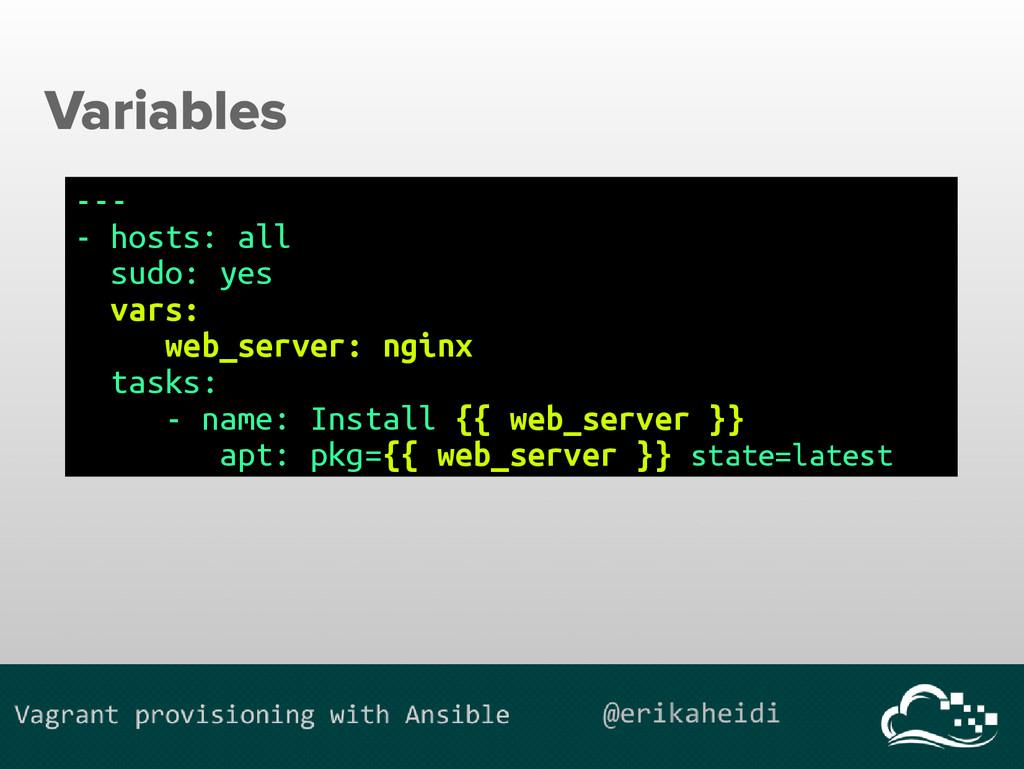 Variables --- - hosts: all sudo: yes vars: web_...