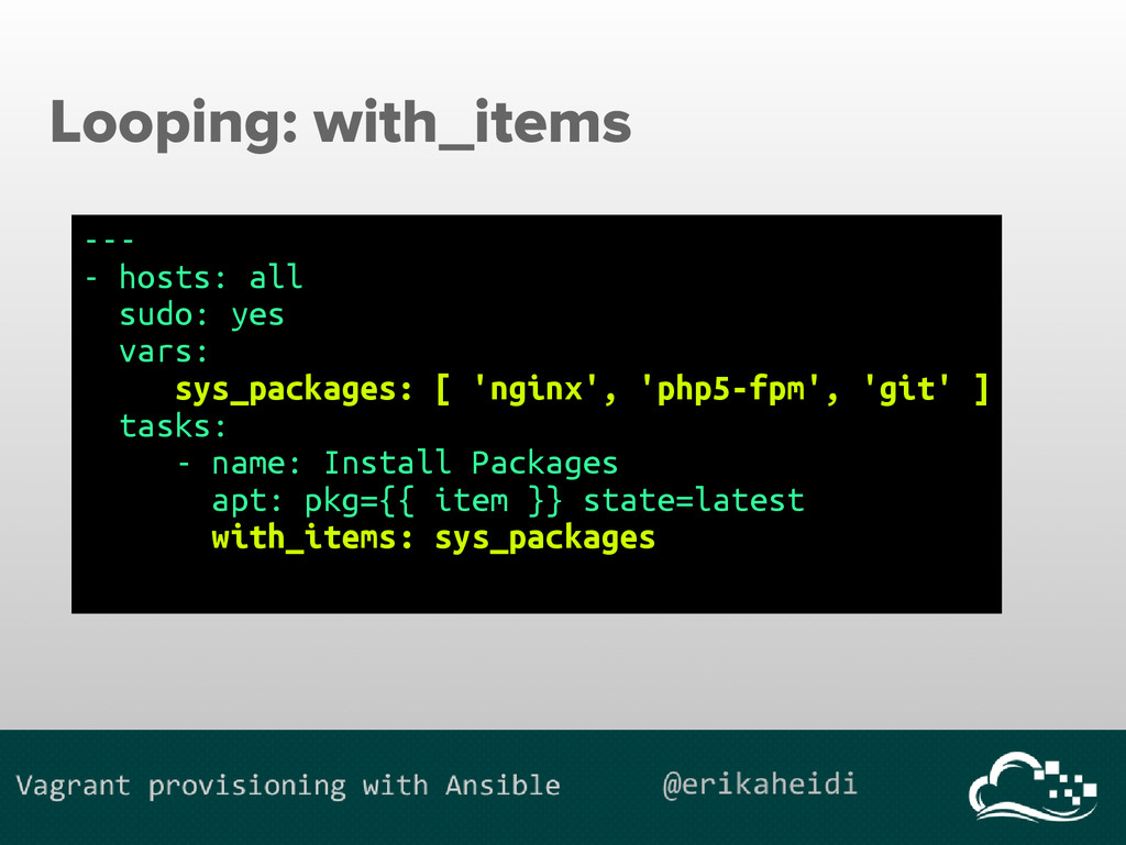 Looping: with_items --- - hosts: all sudo: yes ...