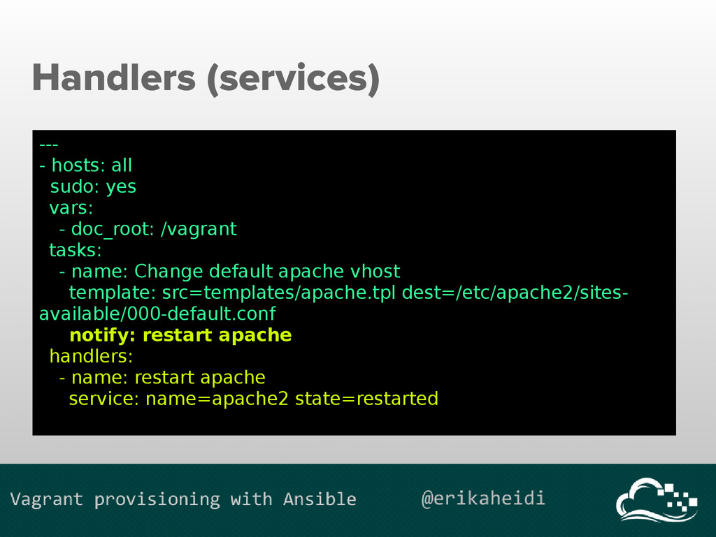 Handlers (services) --- - hosts: all sudo: yes ...