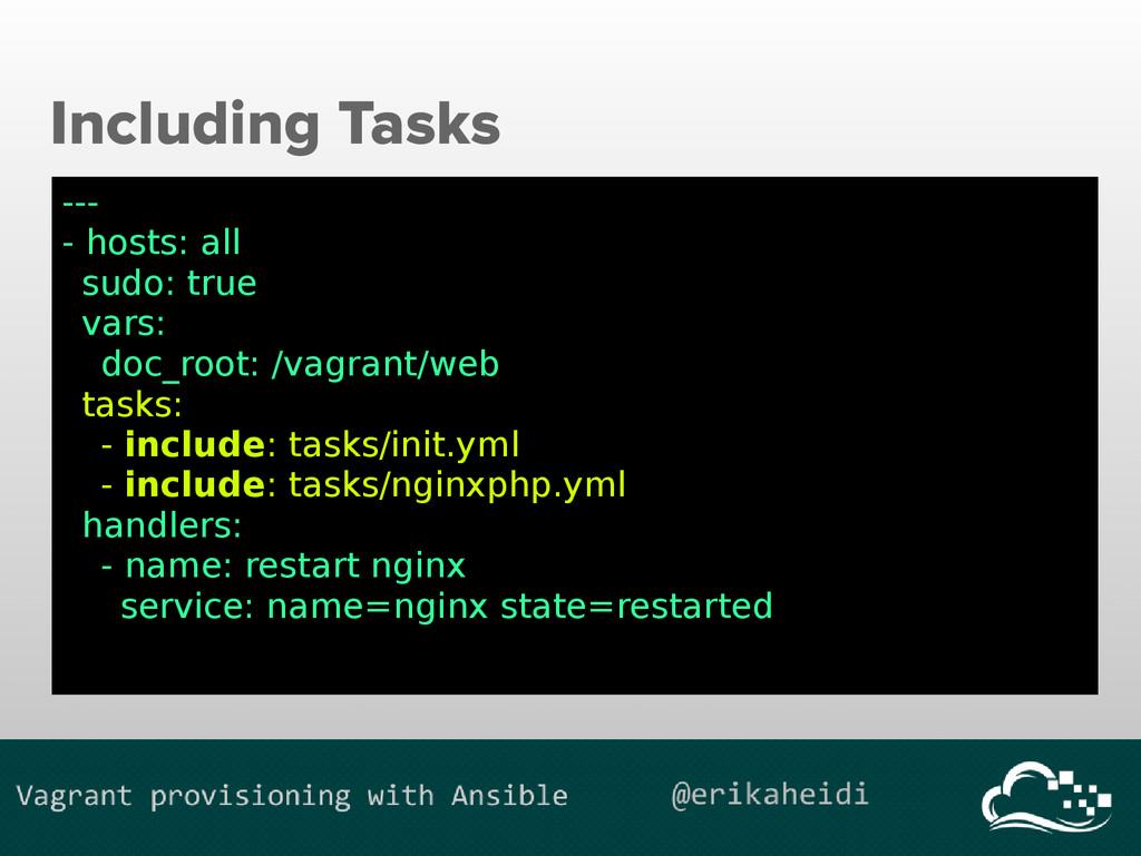 Including Tasks --- - hosts: all sudo: true var...