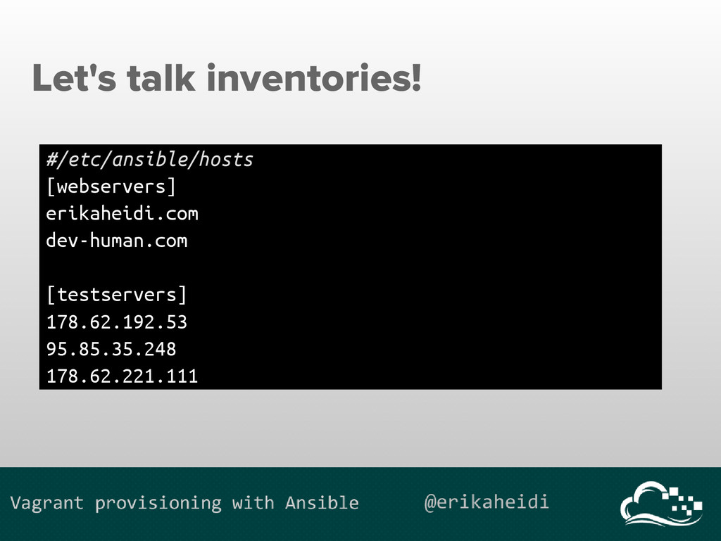 Let's talk inventories! #/etc/ansible/hosts [we...