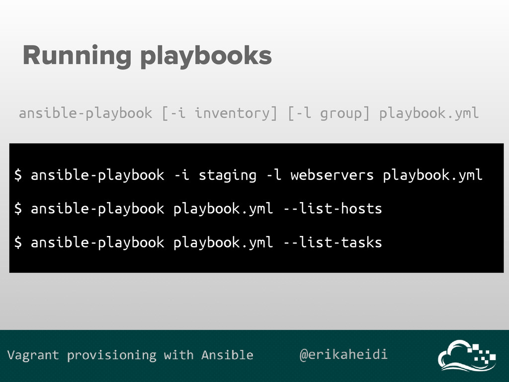 Running playbooks $ ansible-playbook -i staging...