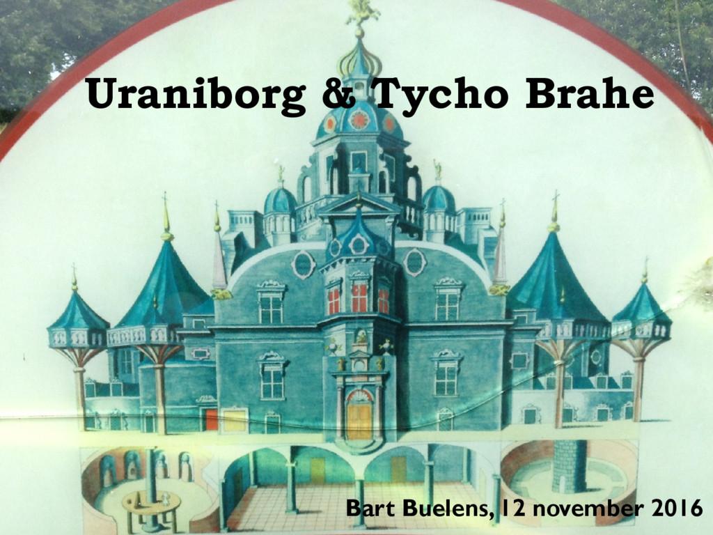 Uraniborg & Tycho Brahe Bart Buelens, 12 novemb...