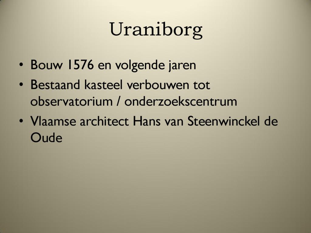 Uraniborg • Bouw 1576 en volgende jaren • Besta...
