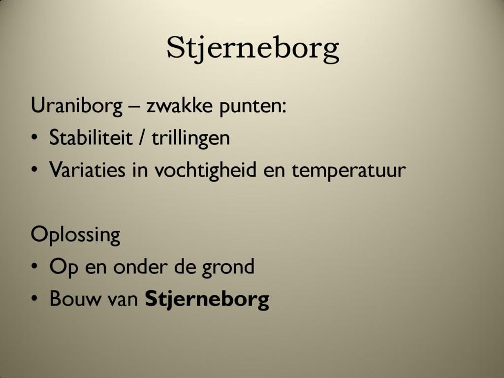 Stjerneborg Uraniborg – zwakke punten: • Stabil...