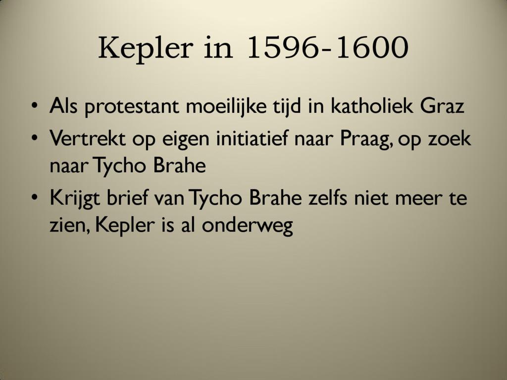 Kepler in 1596-1600 • Als protestant moeilijke ...