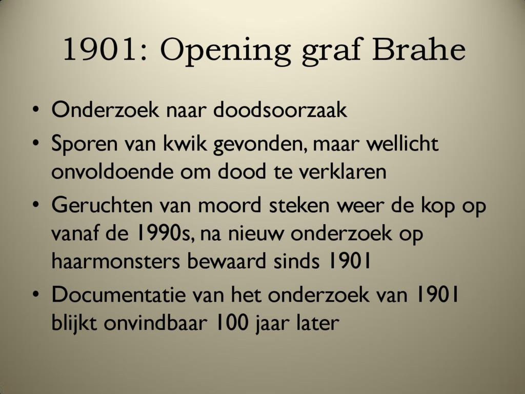 1901: Opening graf Brahe • Onderzoek naar doods...