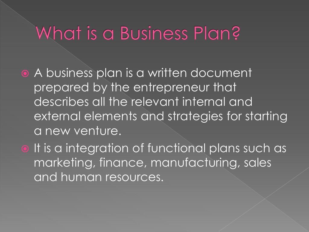  A business plan is a written document prepare...