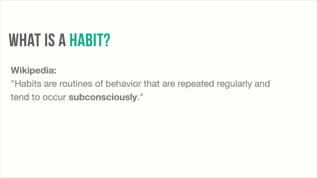 "Wikipedia: ""Habits are routines of behavior tha..."