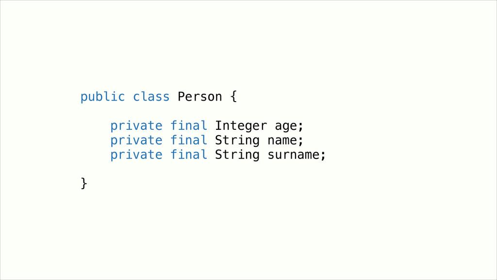 public class Person { ! private final Integer a...