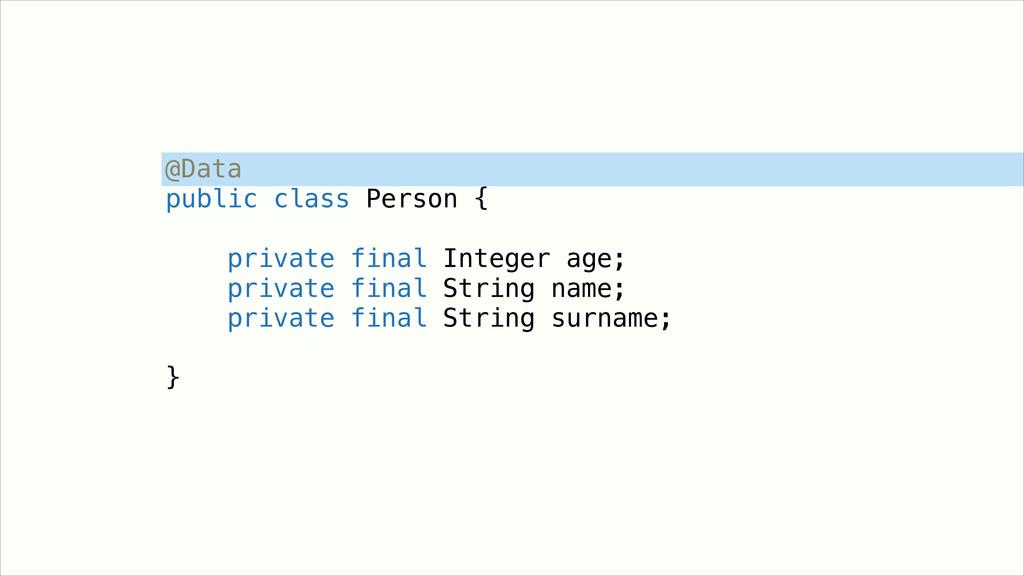 @Data public class Person { ! private final Int...