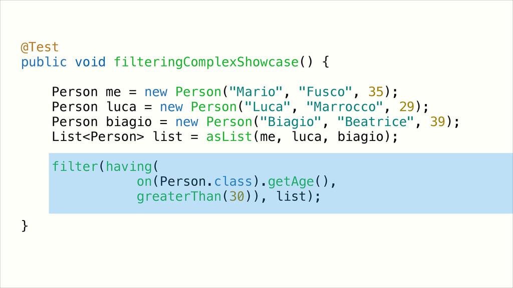 @Test public void filteringComplexShowcase() { ...