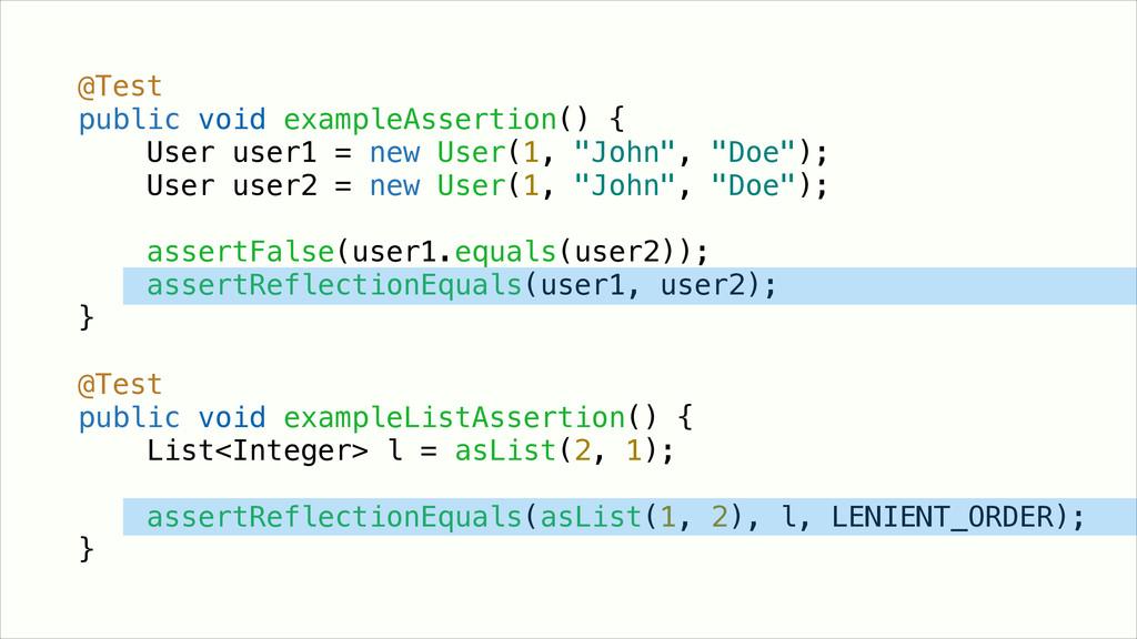! ! @Test public void exampleAssertion() { User...