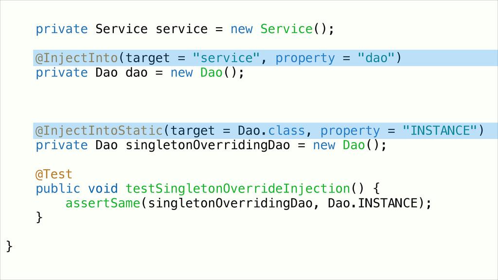 private Service service = new Service(); ! @Inj...