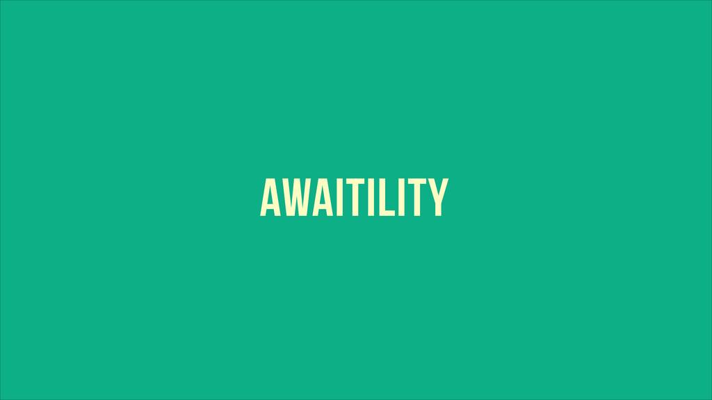 AWAITILITY