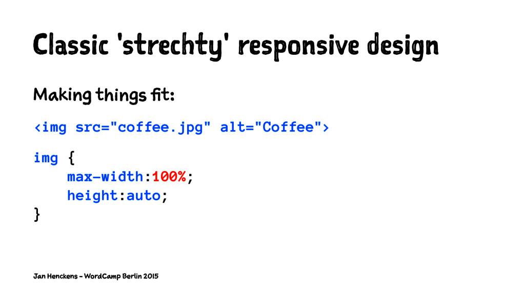 Classic 'strechty' responsive design Making thi...