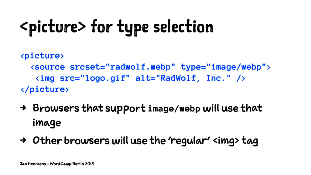 <picture> for type selection <picture> <source ...