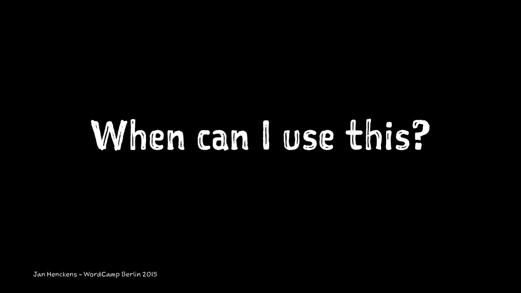 When can I use this? Jan Henckens - WordCamp Be...