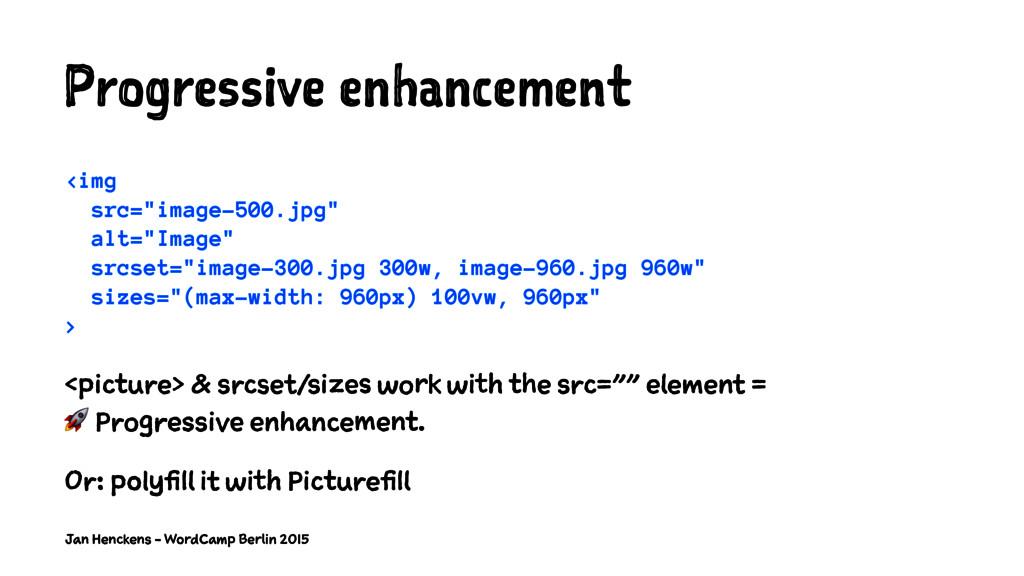 "Progressive enhancement <img src=""image-500.jpg..."