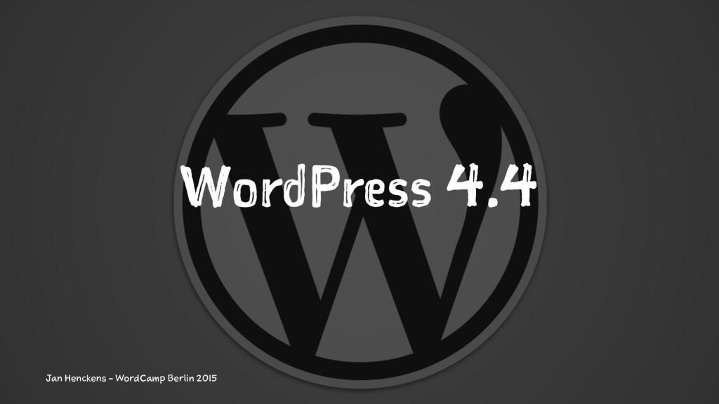 WordPress 4.4 Jan Henckens - WordCamp Berlin 20...