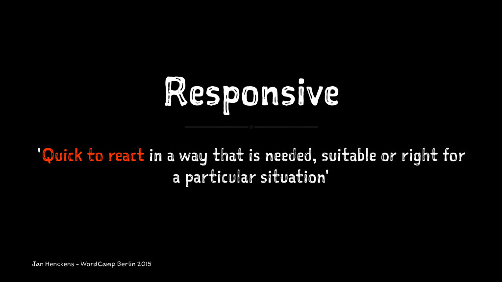 Responsive 'Quick to react in a way that is nee...