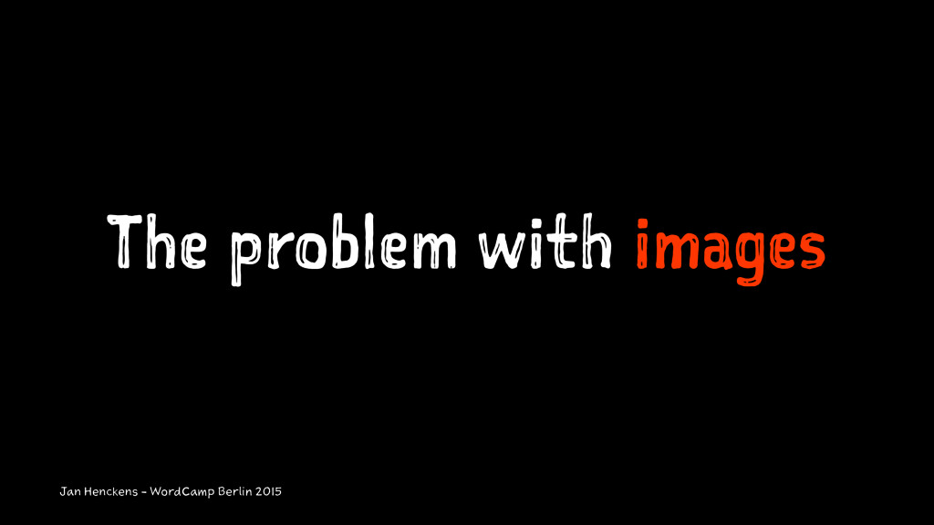 The problem with images Jan Henckens - WordCamp...