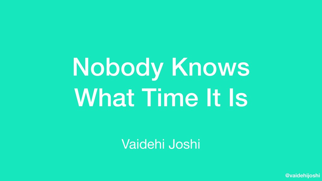 @vaidehijoshi Nobody Knows What Time It Is Vaid...