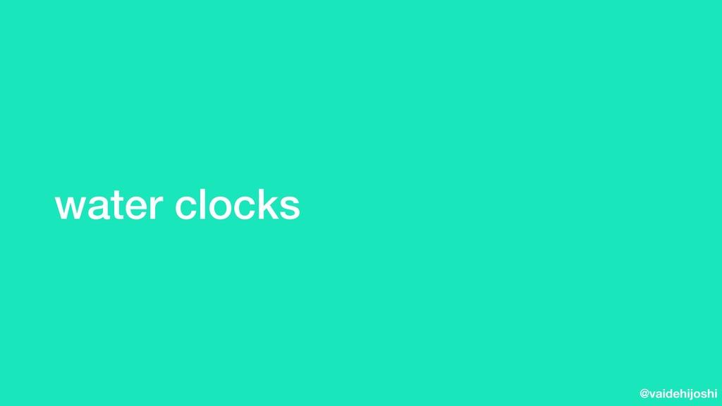 @vaidehijoshi water clocks