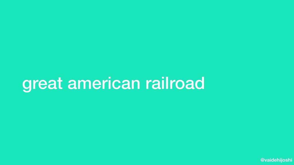 @vaidehijoshi great american railroad