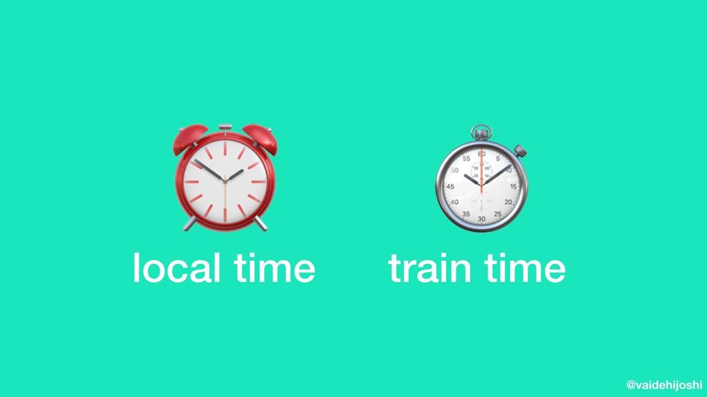 @vaidehijoshi ⏱ ⏰ local time train time