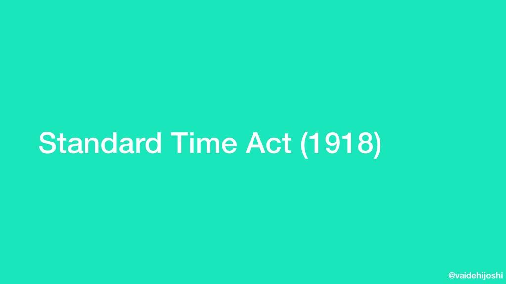 @vaidehijoshi Standard Time Act (1918)