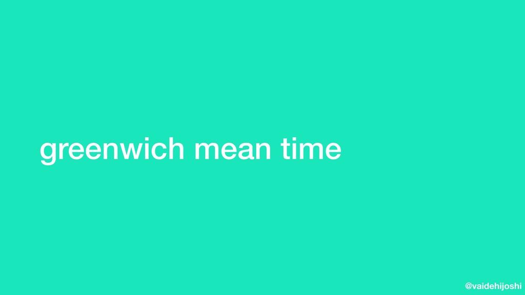 @vaidehijoshi greenwich mean time