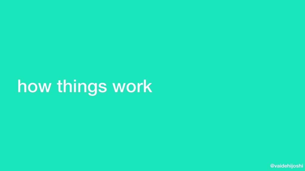 @vaidehijoshi how things work