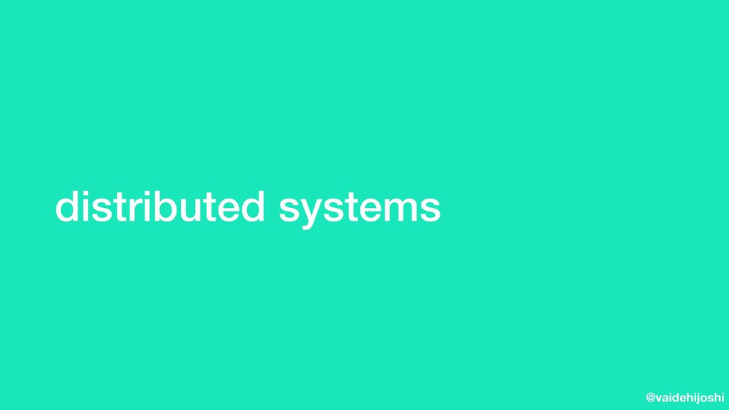 @vaidehijoshi distributed systems