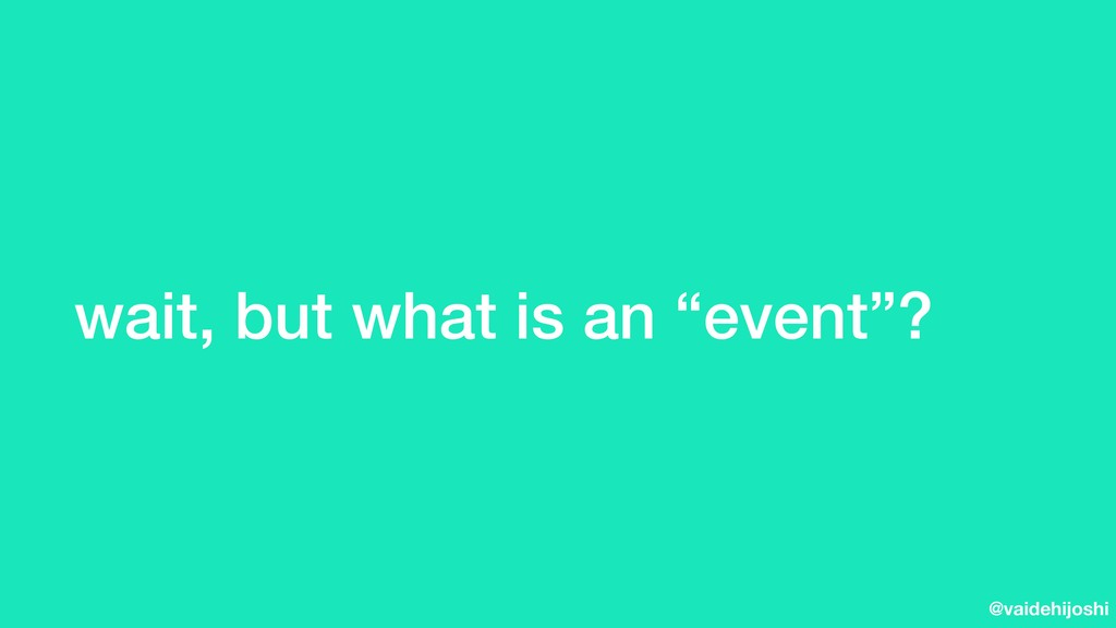 """@vaidehijoshi wait, but what is an """"event""""?"""