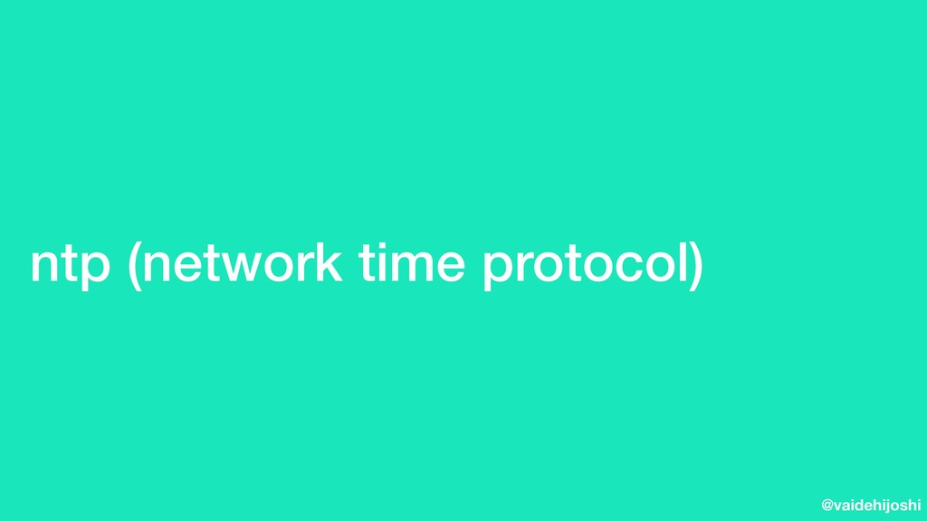 @vaidehijoshi ntp (network time protocol)