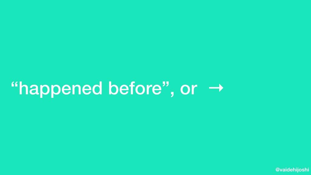 """@vaidehijoshi """"happened before"""", or →"""