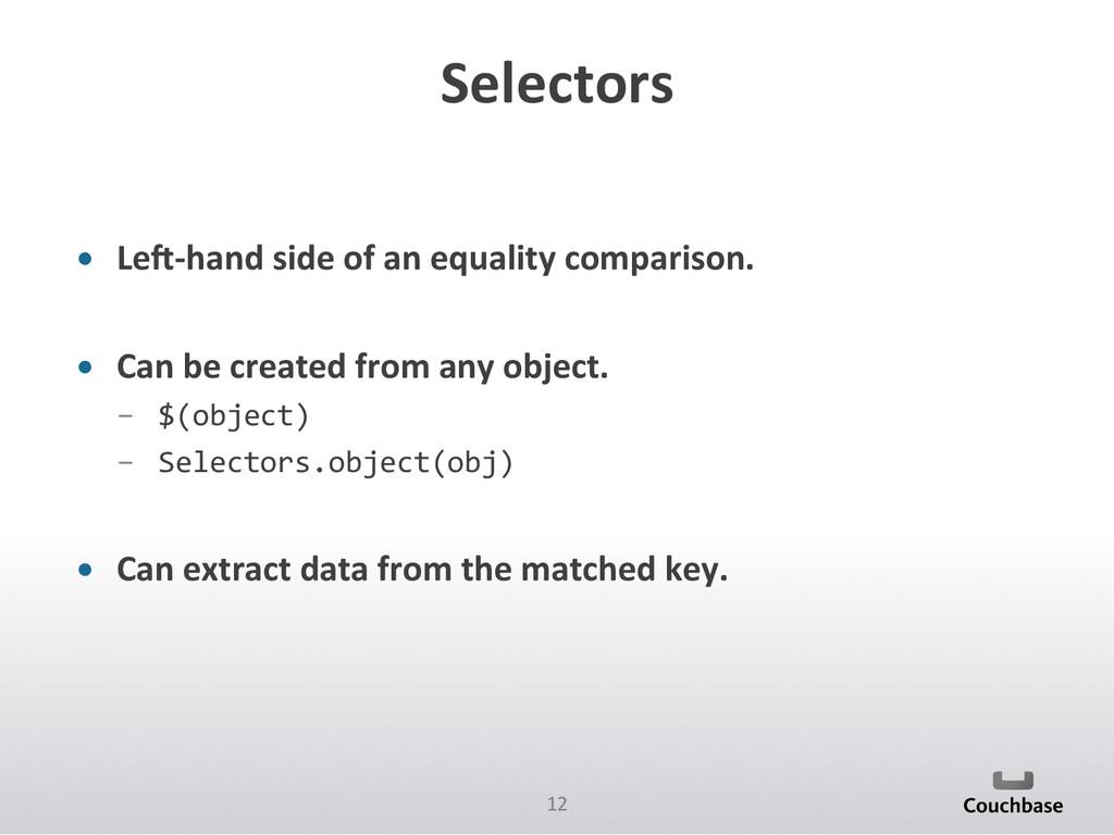 12  Selectors  • Lea-‐hand side o...