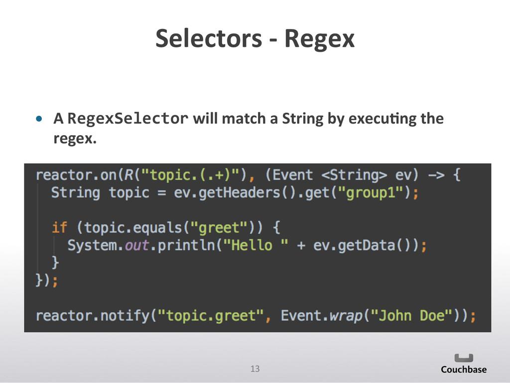13  Selectors -‐ Regex  • A Re...