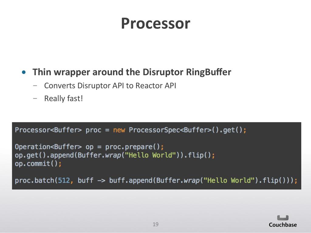 19  Processor  • Thin wrapper arou...