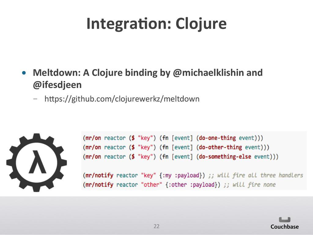 22  Integra6on: Clojure  • Meltdown:...