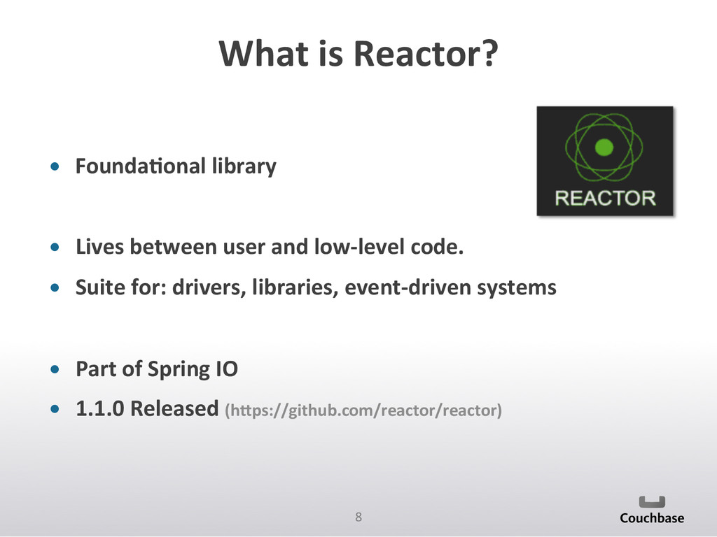 8  What is Reactor?  • Founda6onal...