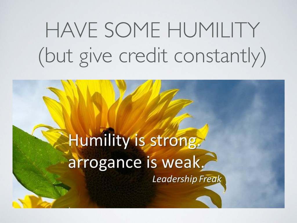 HAVE SOME HUMILITY	 